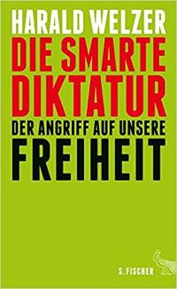Harald Welzer - Die smarte Diktatur. Rezension von Eckart Löhr
