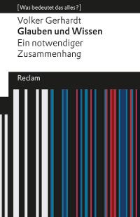 Volker Gerhardt - Glauben und Wissen. Rezension von Eckart Löhr