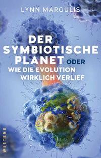 Lynn Margulis - Der symbiotische Planet. Rezension von Eckart Löhr