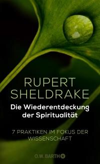 Rupert Sheldrake - Die Wiederentdeckung der Spiritualität. Rezension von Eckart Löhr