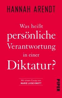 Hannah Arendt - Was heißt persönliche Verantwortung in einer Diktatur? Rezension von Eckart Löhr