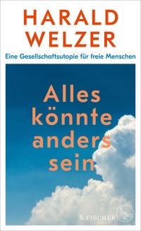 Harald Welzer: Alles könnte anders sein. Rezension von Eckart Löhr